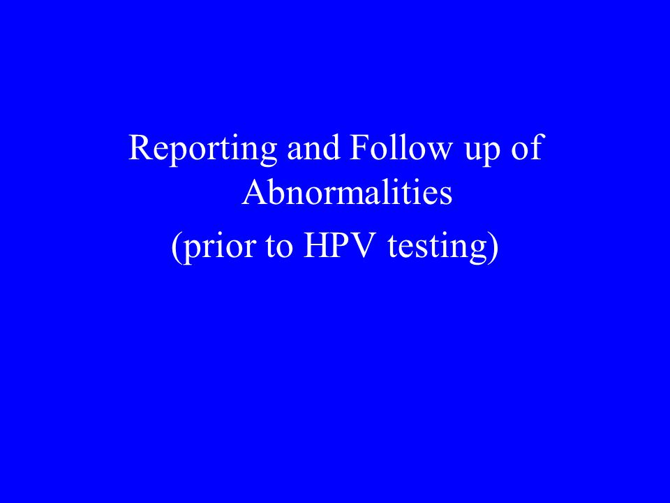 Reporting and Follow up of Abnormalities (prior to HPV testing)
