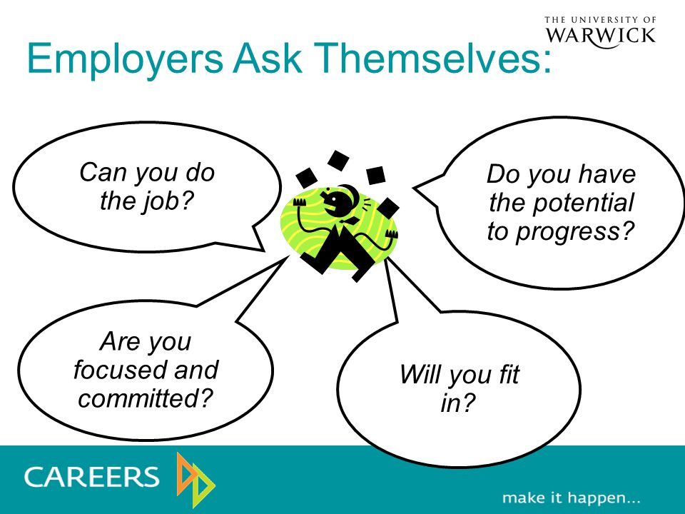 Employers Ask Themselves: Can you do the job. Are you focused and committed.
