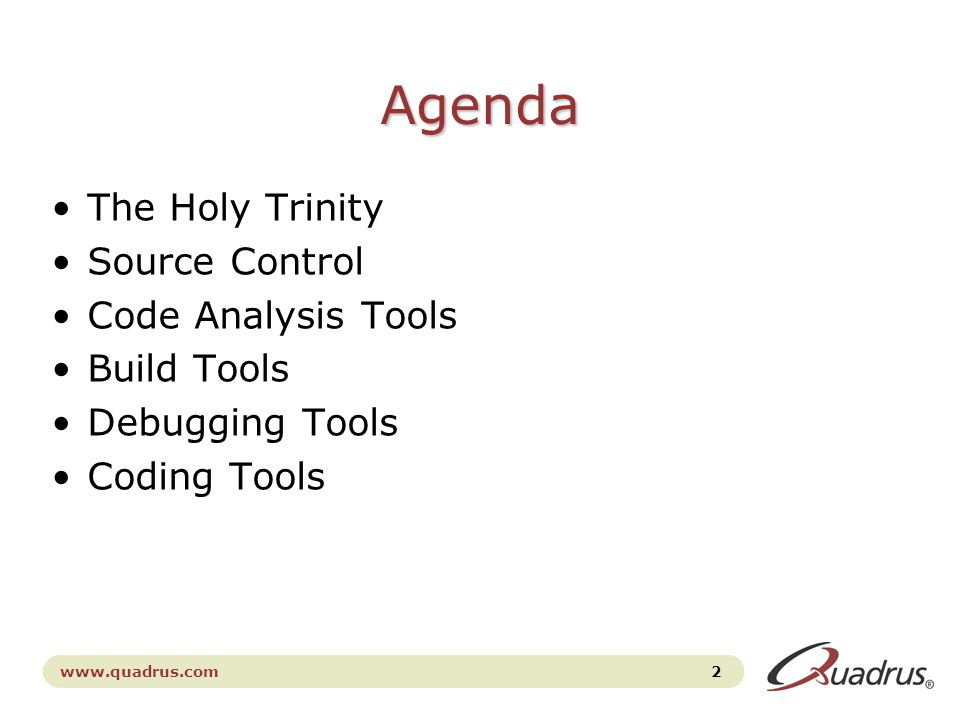 www.quadrus.com 2 Agenda The Holy Trinity Source Control Code Analysis Tools Build Tools Debugging Tools Coding Tools