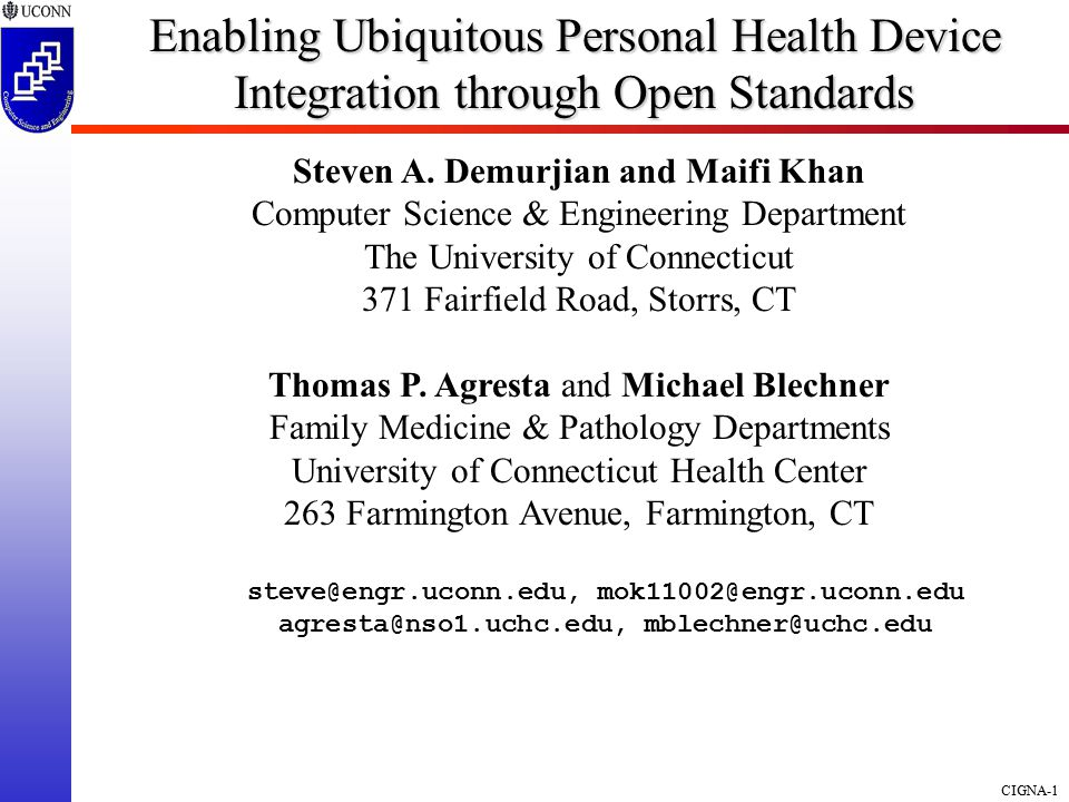 CIGNA-1 Enabling Ubiquitous Personal Health Device Integration through Open Standards Steven A.