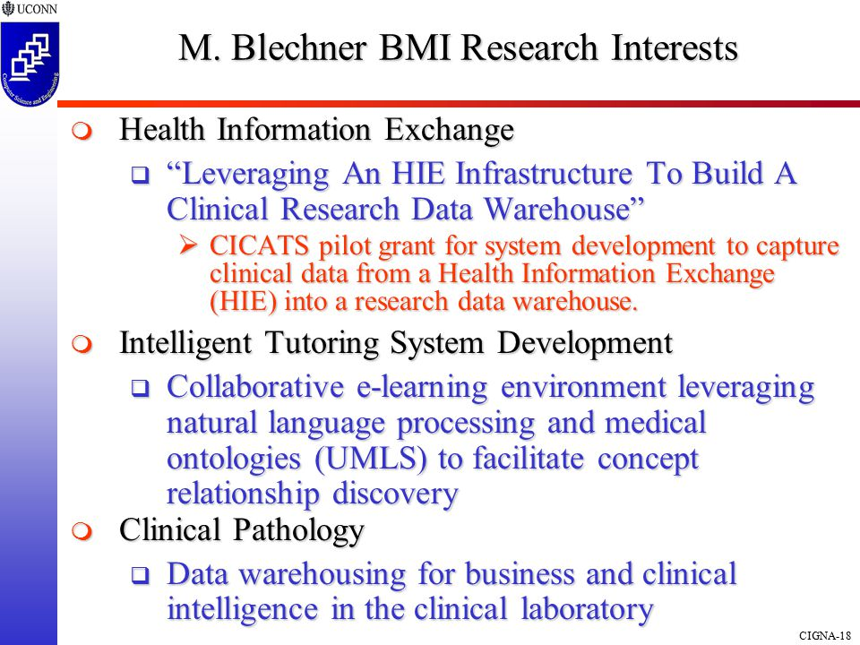"CIGNA-18 M. Blechner BMI Research Interests  Health Information Exchange  ""Leveraging An HIE Infrastructure To Build A Clinical Research Data Wareho"