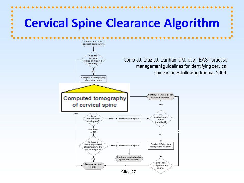 Slide 27 Cervical Spine Clearance Algorithm Como JJ, Diaz JJ, Dunham CM, et al.