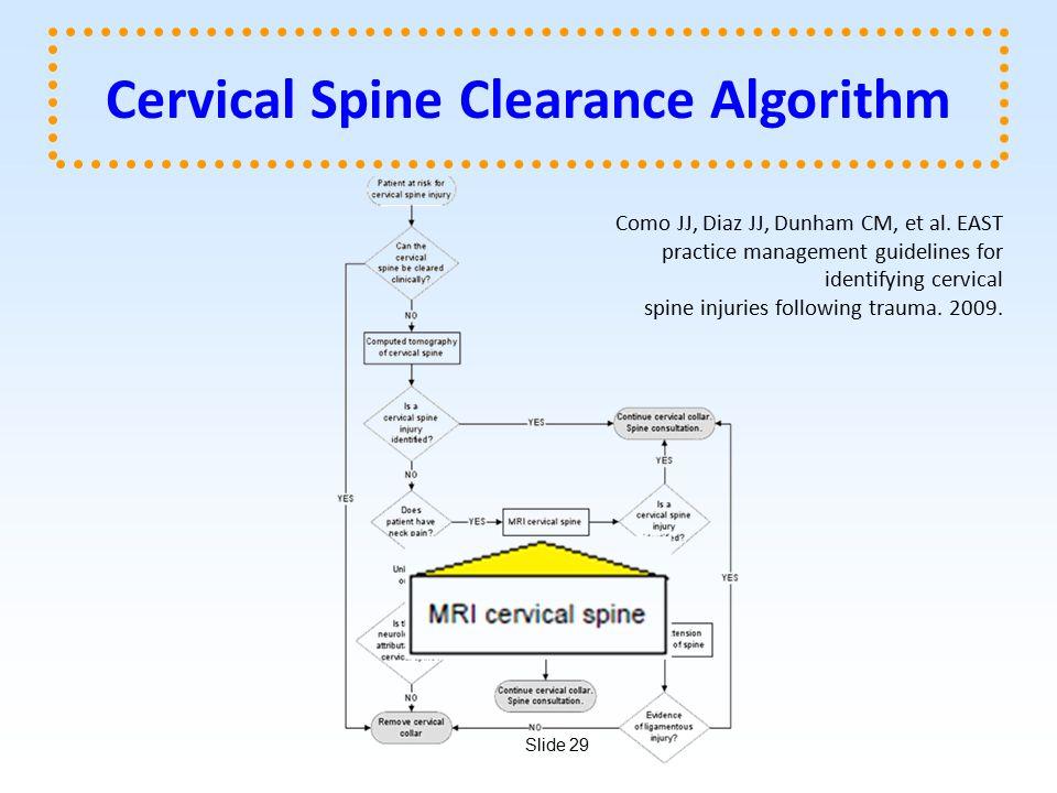 Slide 29 Cervical Spine Clearance Algorithm Como JJ, Diaz JJ, Dunham CM, et al.
