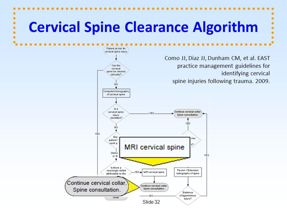 Slide 32 Cervical Spine Clearance Algorithm Como JJ, Diaz JJ, Dunham CM, et al.