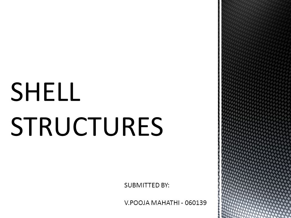 INTRODUCTION: A shell structure is a thin, curved membrane or slab, usually of reinforced concrete, that functions both as structure and covering, the structure deriving its strength and rigidity from the curved shell forms.