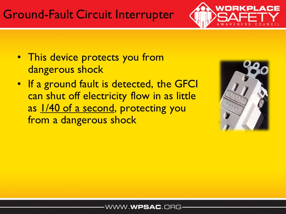 Ground-Fault Circuit Interrupter This device protects you from dangerous shock If a ground fault is detected, the GFCI can shut off electricity flow i