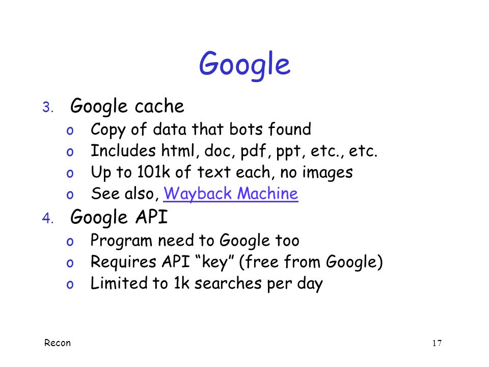 Recon 16 Google  Four important elements of Google 1. Google bot o Crawls Web looking for info to index 2. Google index o Billions served… o Ranked u