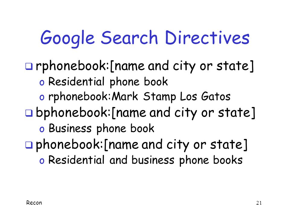 Recon 20 Google Search Directives  related:[site] o Similar sites, based on Google's indexing o related:www.cs.sjsu.edu  cache:[page] o Display Web