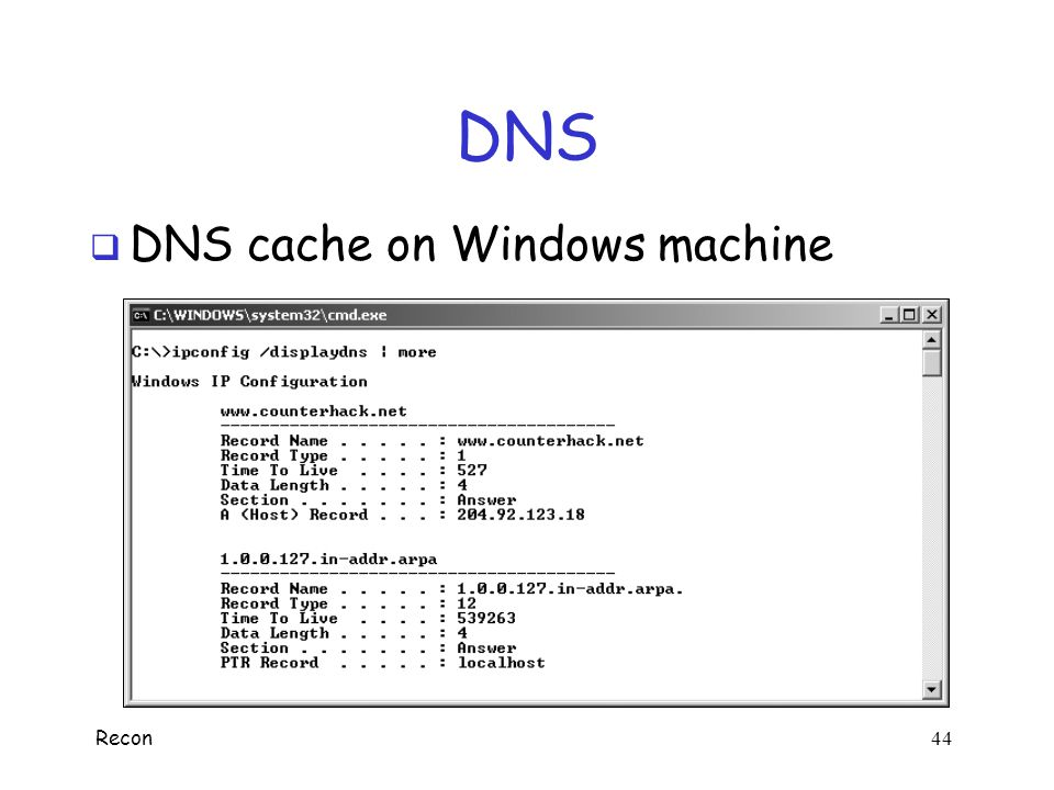 Recon 43 DNS  DNS example o Recursive and iterative searches o Resolved locally, if possible o Lots and lots of caching