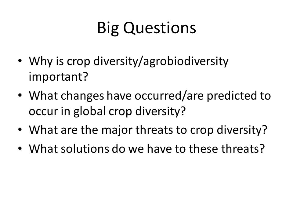 Big Questions Why is crop diversity/agrobiodiversity important.