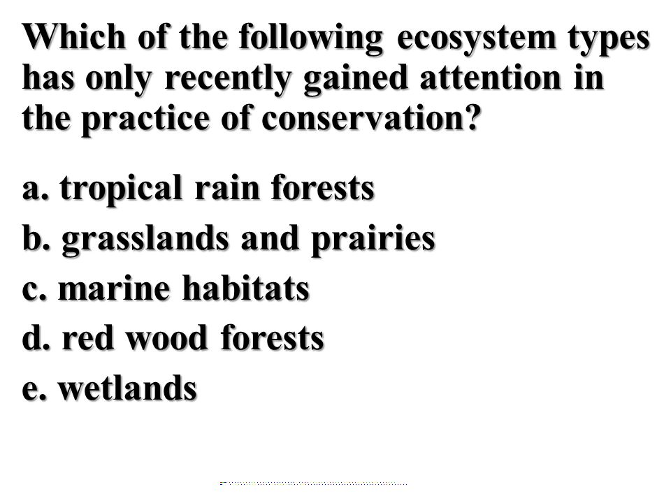 Which of the following ecosystem types has only recently gained attention in the practice of conservation.
