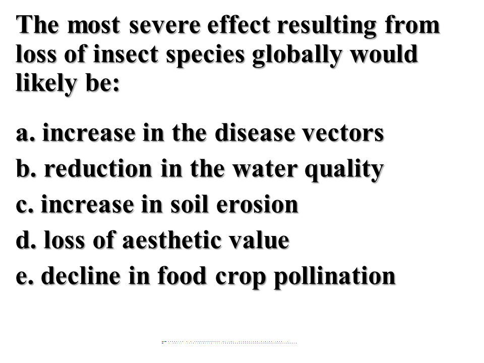 The most severe effect resulting from loss of insect species globally would likely be: a.