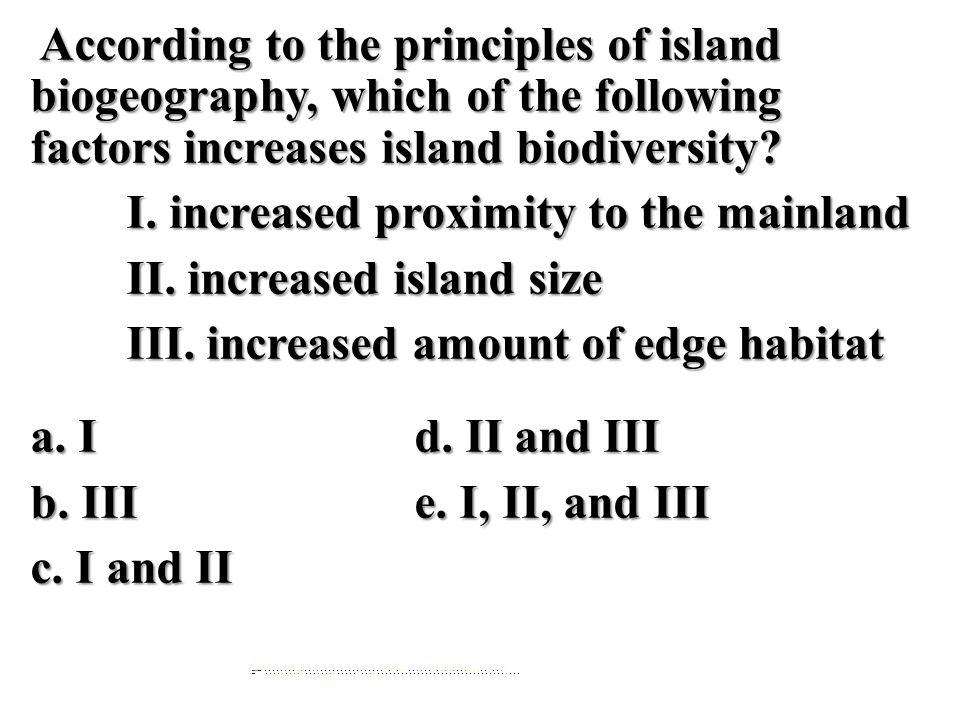 According to the principles of island biogeography, which of the following factors increases island biodiversity? According to the principles of islan