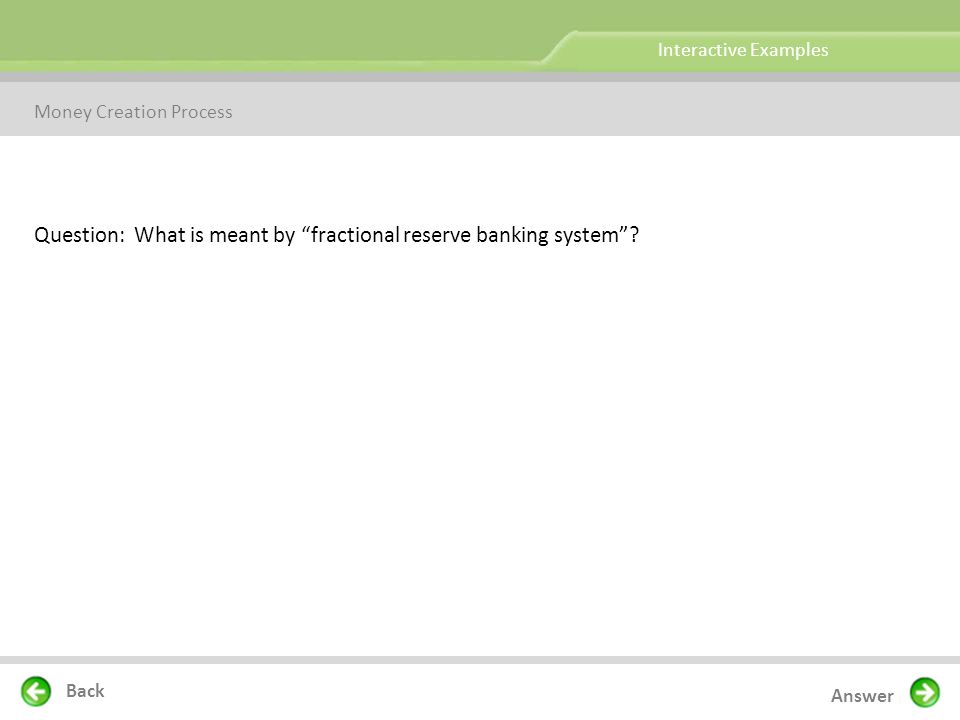 Question: What is meant by fractional reserve banking system .