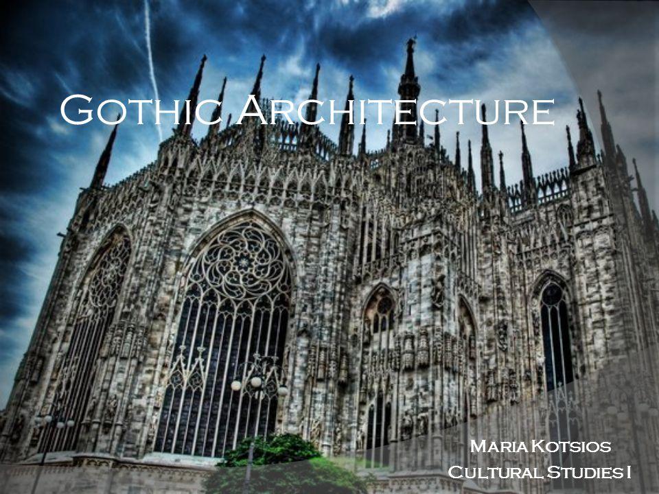 Gothic Architecture Maria Kotsios Cultural Studies I