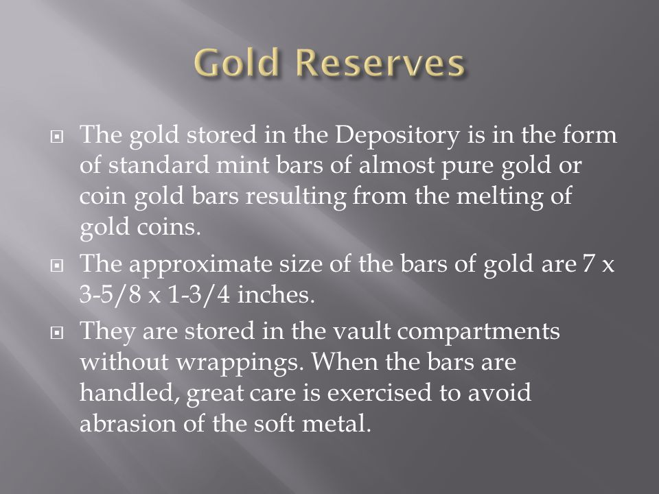  The gold stored in the Depository is in the form of standard mint bars of almost pure gold or coin gold bars resulting from the melting of gold coins.