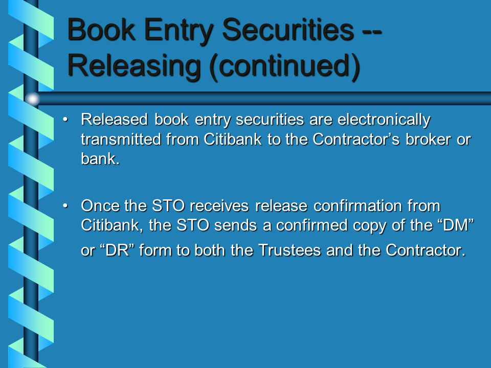 Book Entry Securities -- Releasing (continued) Released book entry securities are electronically transmitted from Citibank to the Contractor's broker or bank.Released book entry securities are electronically transmitted from Citibank to the Contractor's broker or bank.