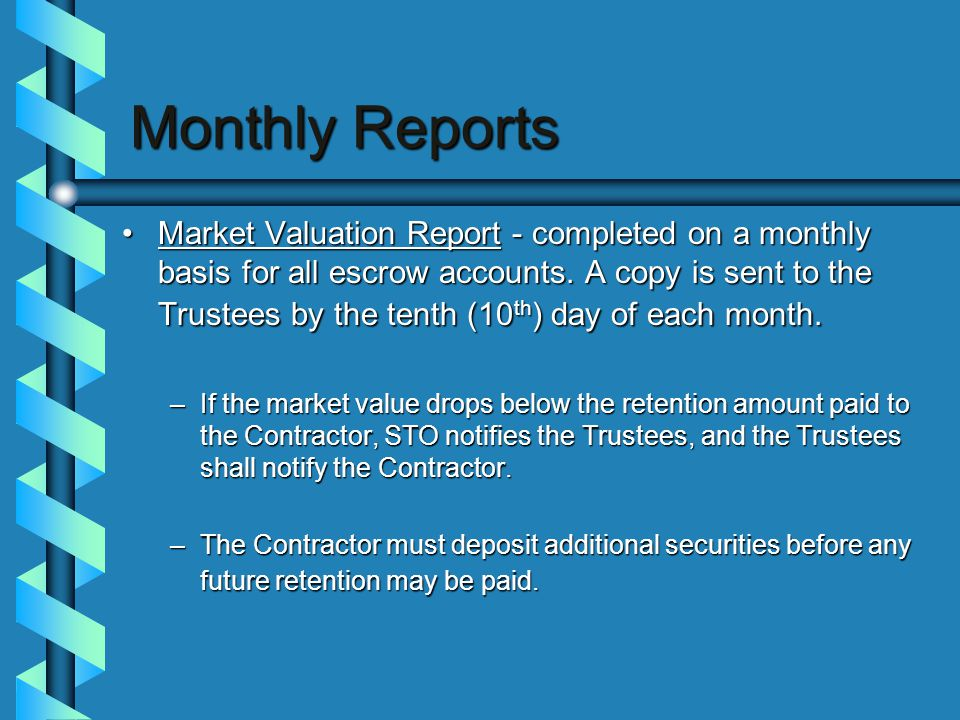 Monthly Reports Market Valuation Report - completed on a monthly basis for all escrow accounts.