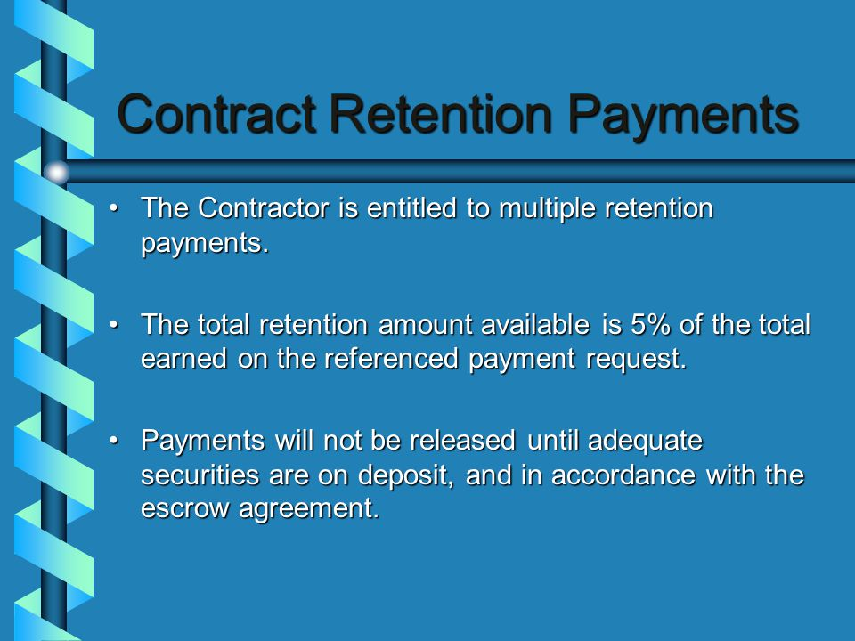 Contract Retention Payments The Contractor is entitled to multiple retention payments.The Contractor is entitled to multiple retention payments.