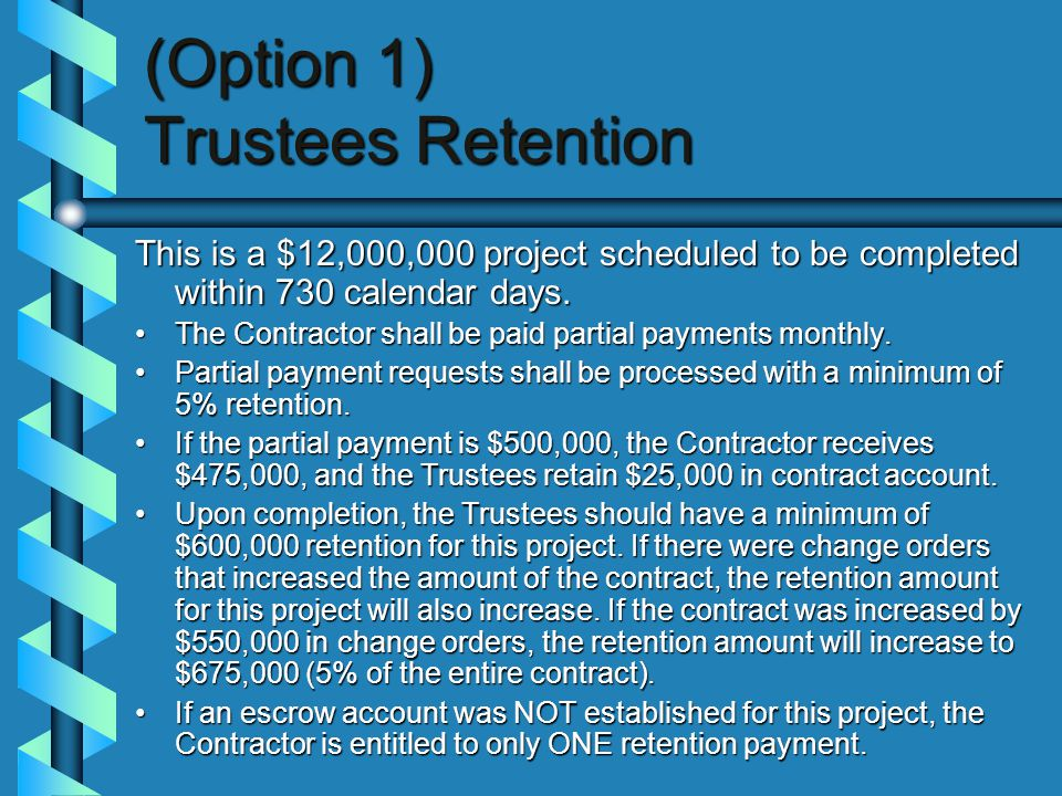 (Option 1) Trustees Retention This is a $12,000,000 project scheduled to be completed within 730 calendar days.