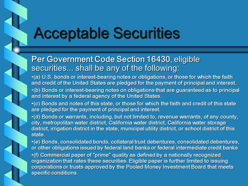 Acceptable Securities Per Government Code Section 16430, eligible securities...