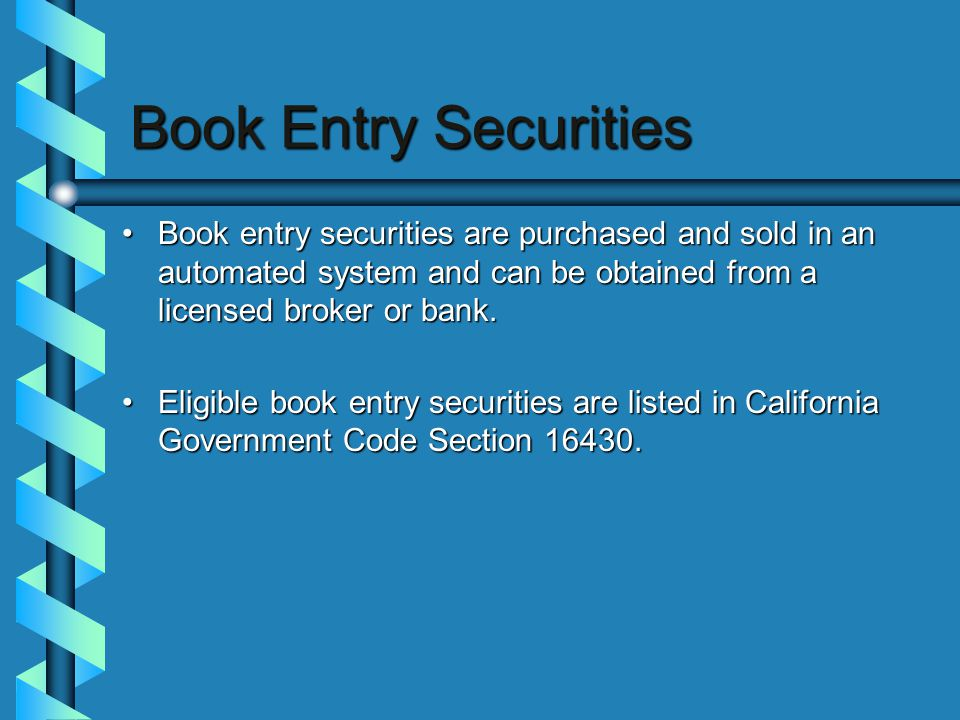 Book Entry Securities Book entry securities are purchased and sold in an automated system and can be obtained from a licensed broker or bank.Book entry securities are purchased and sold in an automated system and can be obtained from a licensed broker or bank.