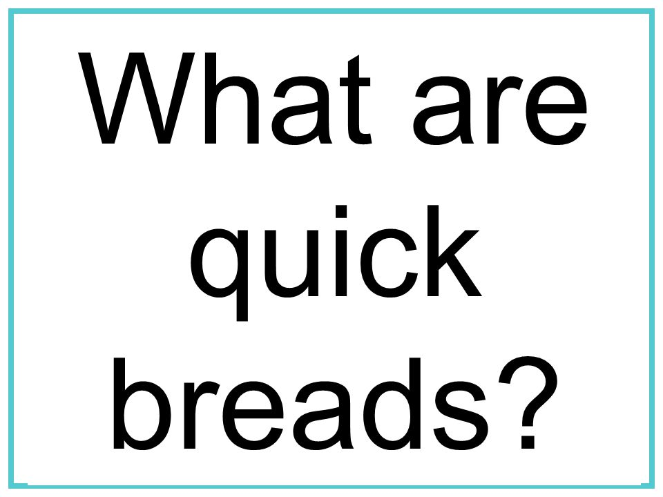 What are quick breads?