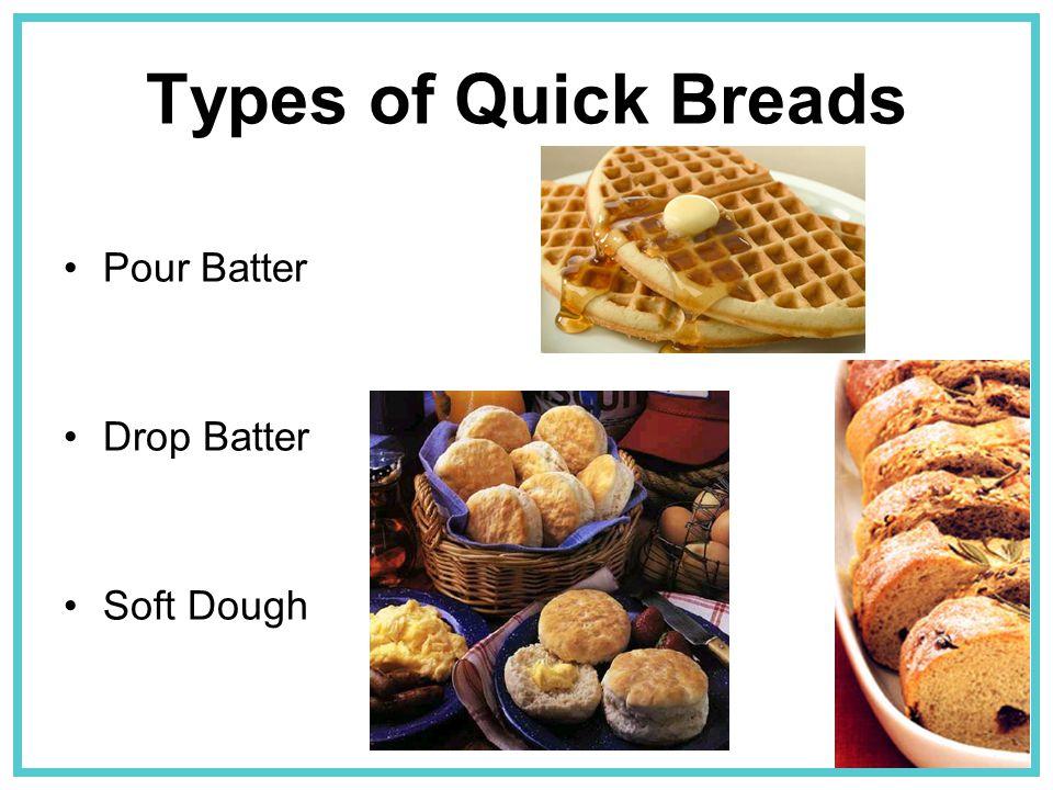 Types of Quick Breads Pour Batter Drop Batter Soft Dough