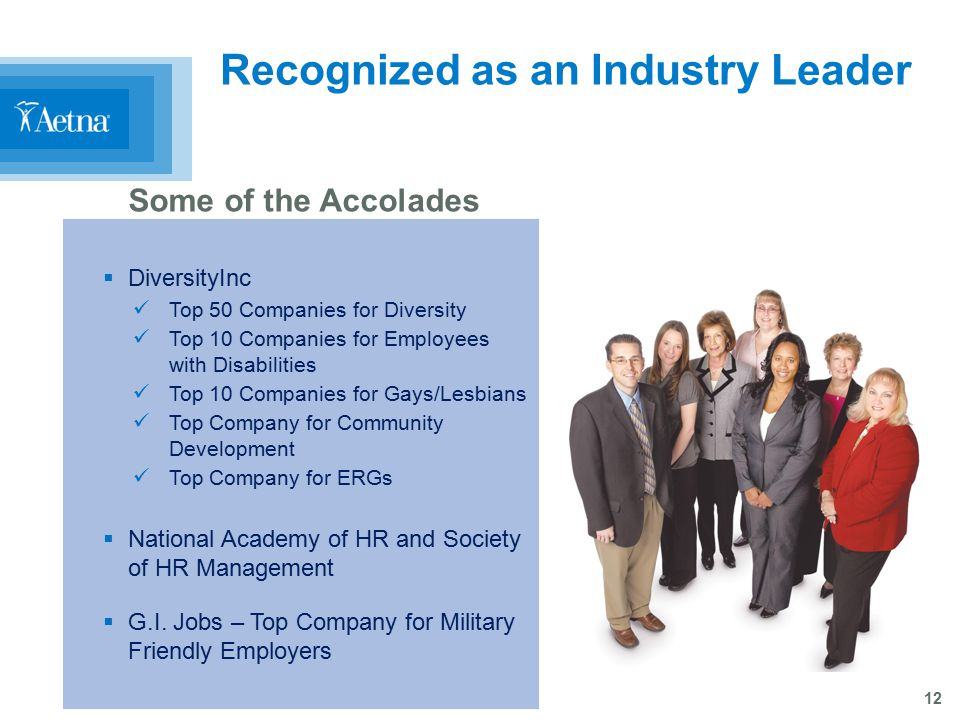 12 Recognized as an Industry Leader  DiversityInc Top 50 Companies for Diversity Top 10 Companies for Employees with Disabilities Top 10 Companies fo