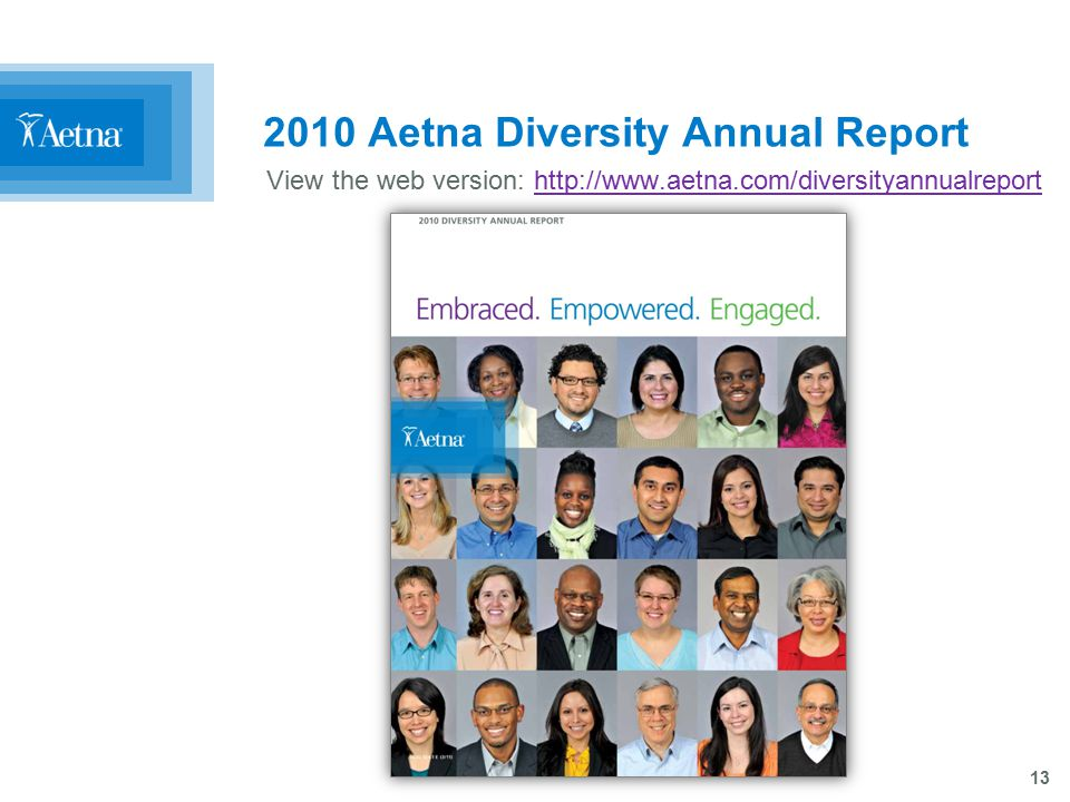 13 2010 Aetna Diversity Annual Report View the web version: http://www.aetna.com/diversityannualreporthttp://www.aetna.com/diversityannualreport