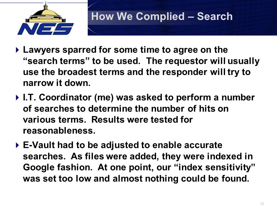 """15 How We Complied – Search  Lawyers sparred for some time to agree on the """"search terms"""" to be used. The requestor will usually use the broadest ter"""