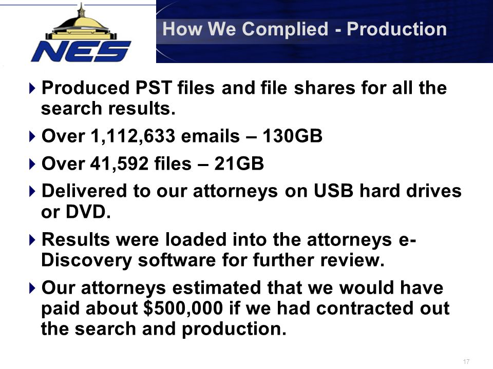 17 How We Complied - Production  Produced PST files and file shares for all the search results.  Over 1,112,633 emails – 130GB  Over 41,592 files –