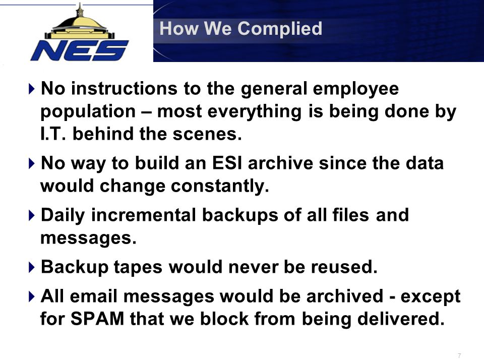 7 How We Complied  No instructions to the general employee population – most everything is being done by I.T. behind the scenes.  No way to build an
