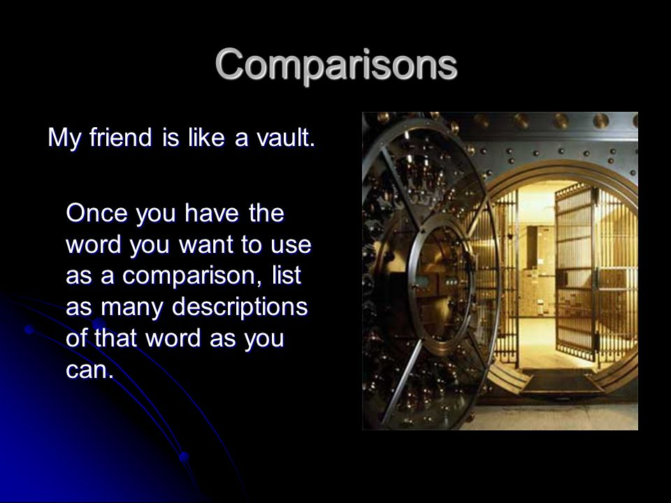 Comparisons My friend is like a vault.