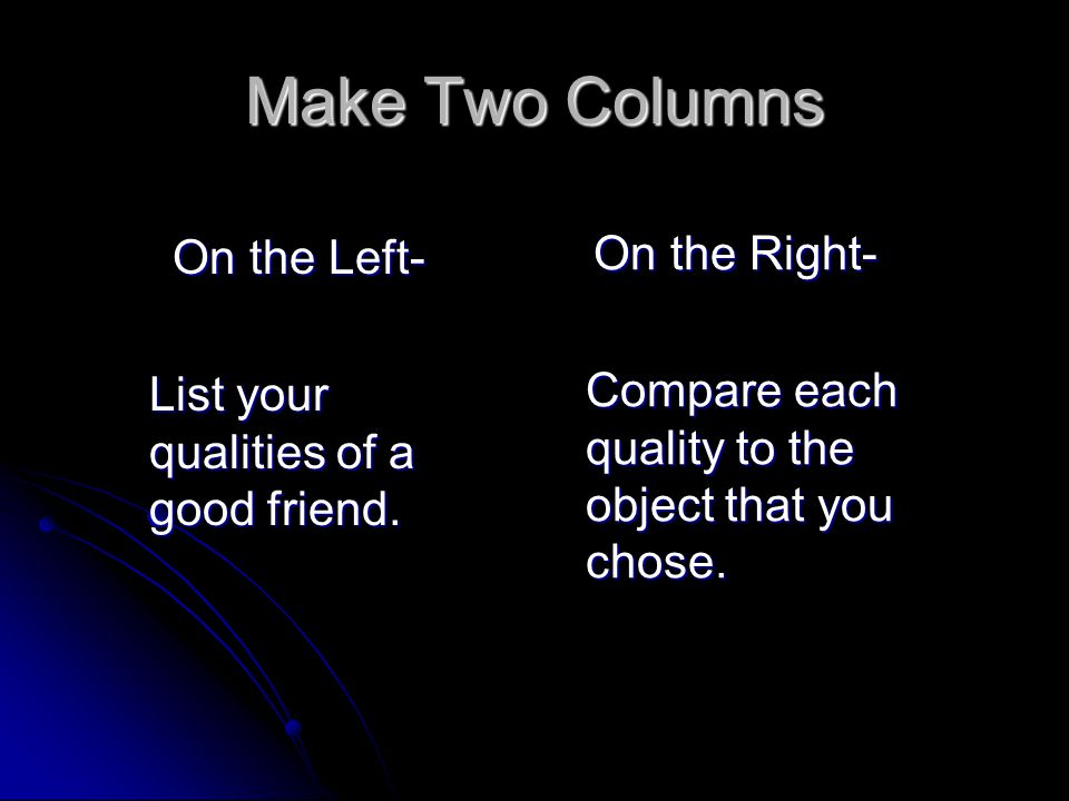 Make Two Columns On the Right- Compare each quality to the object that you chose.