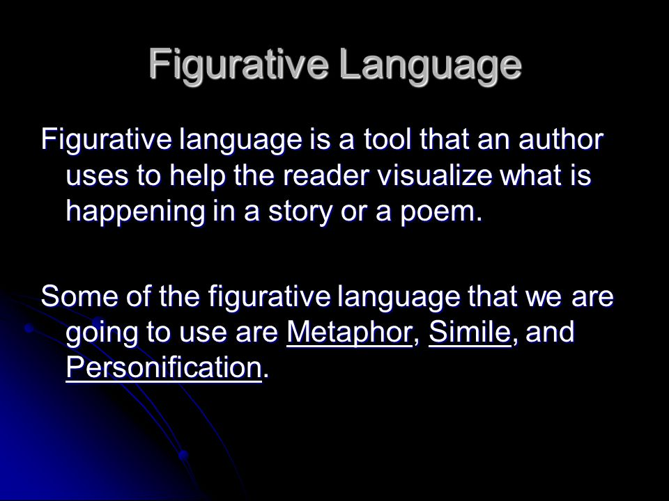 Figurative Language Figurative language is a tool that an author uses to help the reader visualize what is happening in a story or a poem.