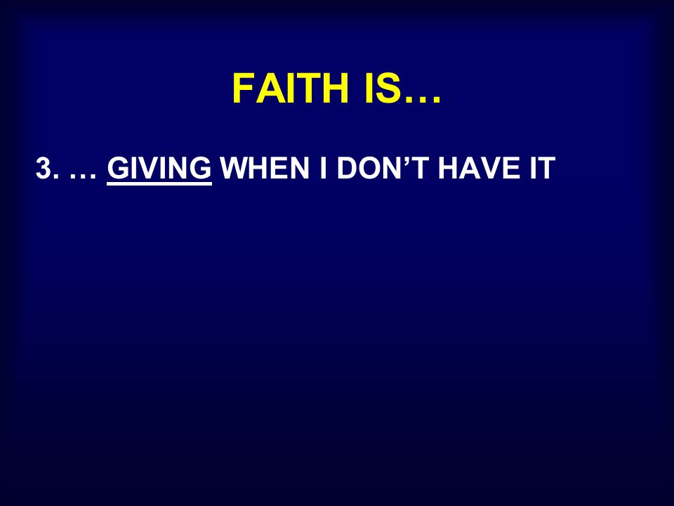 FAITH IS… 3. … GIVING WHEN I DON'T HAVE IT