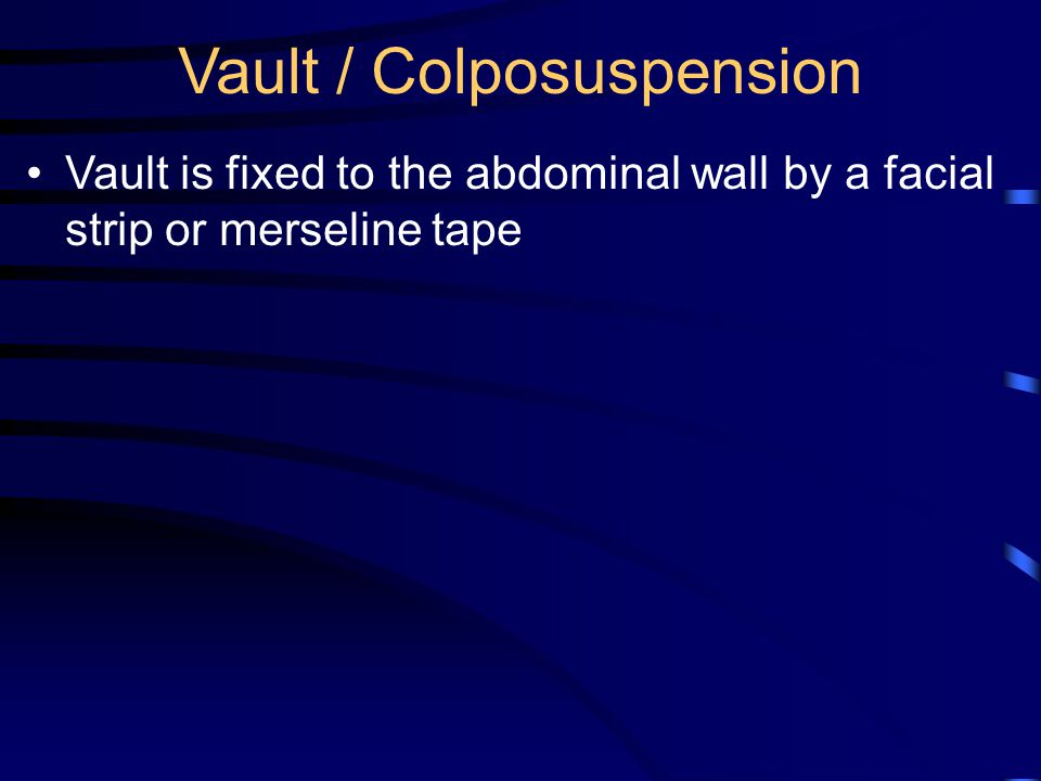 Vault / Colposuspension Vault is fixed to the abdominal wall by a facial strip or merseline tape