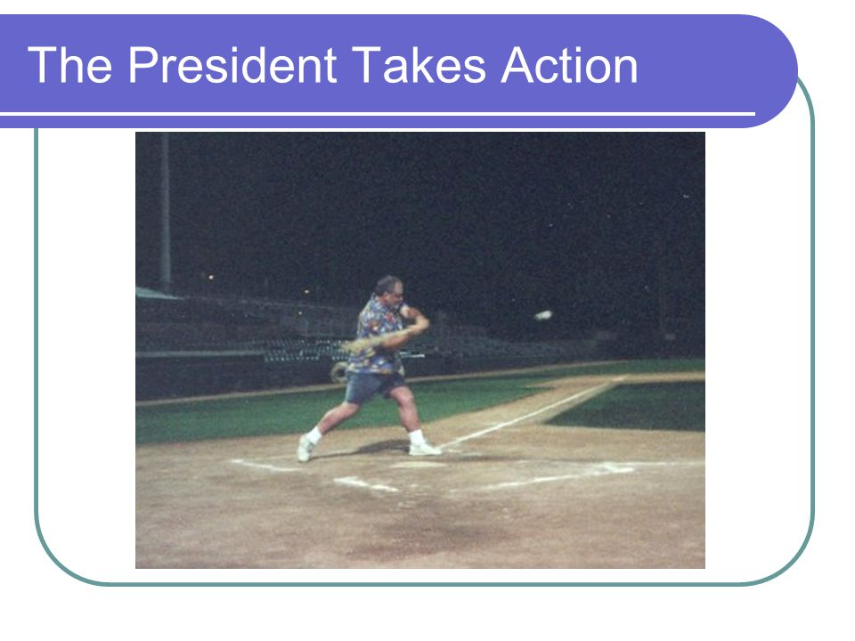 The President Takes Action