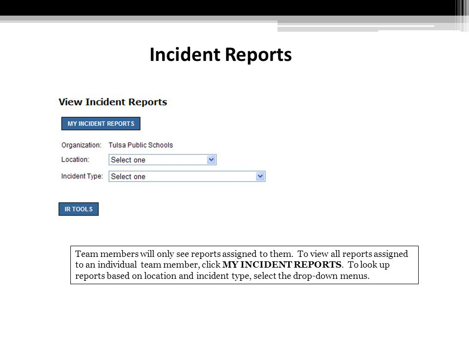 Incident Reports Team members will only see reports assigned to them. To view all reports assigned to an individual team member, click MY INCIDENT REP