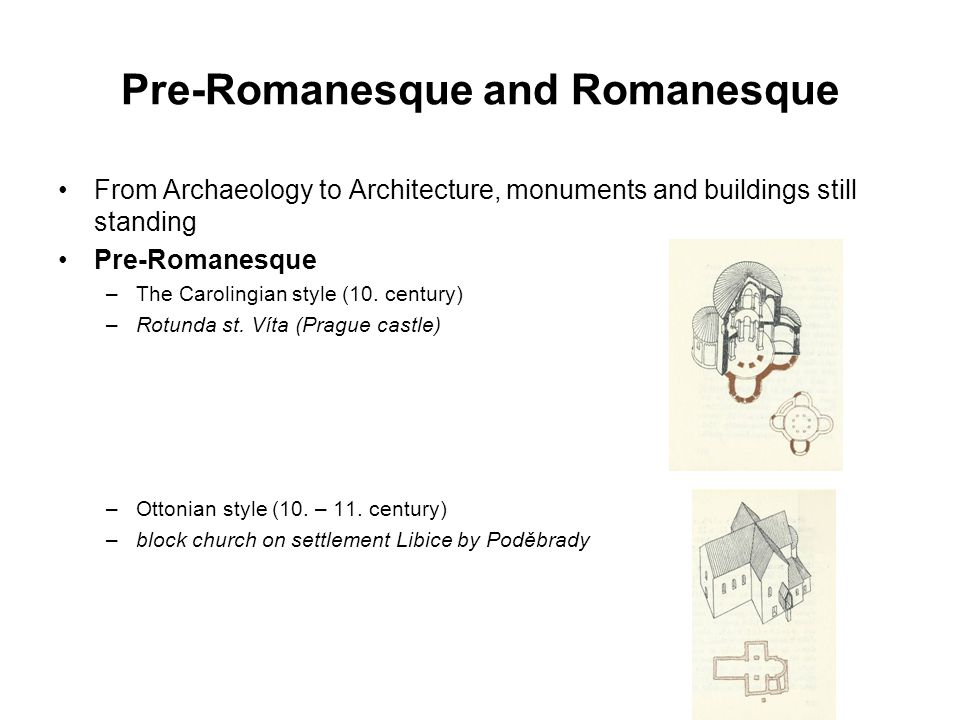 Pre-Romanesque and Romanesque From Archaeology to Architecture, monuments and buildings still standing Pre-Romanesque –The Carolingian style (10.