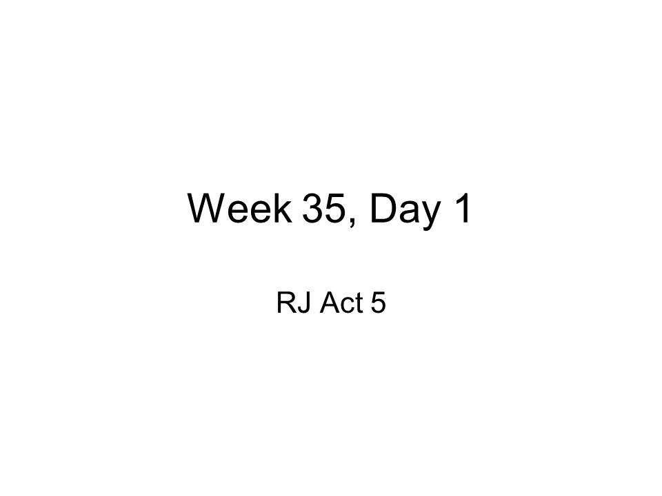 Week 35, Day 1 RJ Act 5