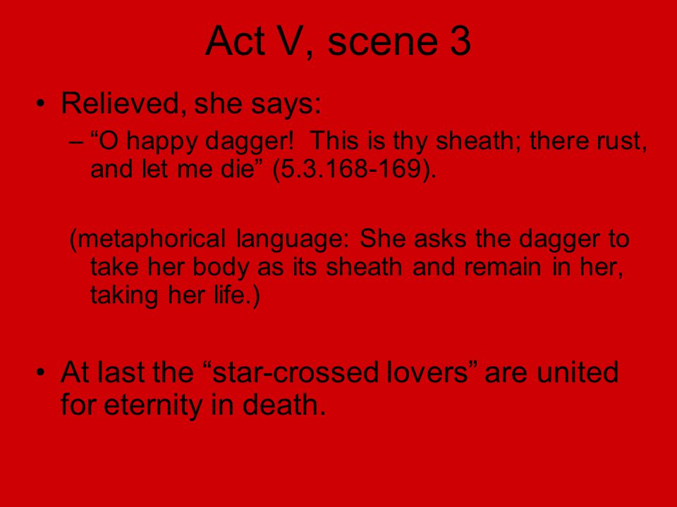 Act V, scene 3 Relieved, she says: – O happy dagger.