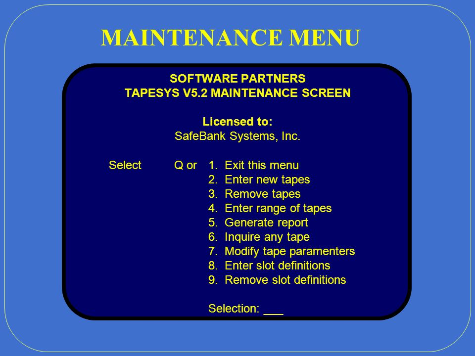 TAPESYS V5.2 TAPE MANAGER ACTIVITY MENU BackupsAdd'tl Menus 1Define/Initiate System BackupMAINTMaintenance Menu 2Full Disk Restore (via SYSBAK Tape)VA