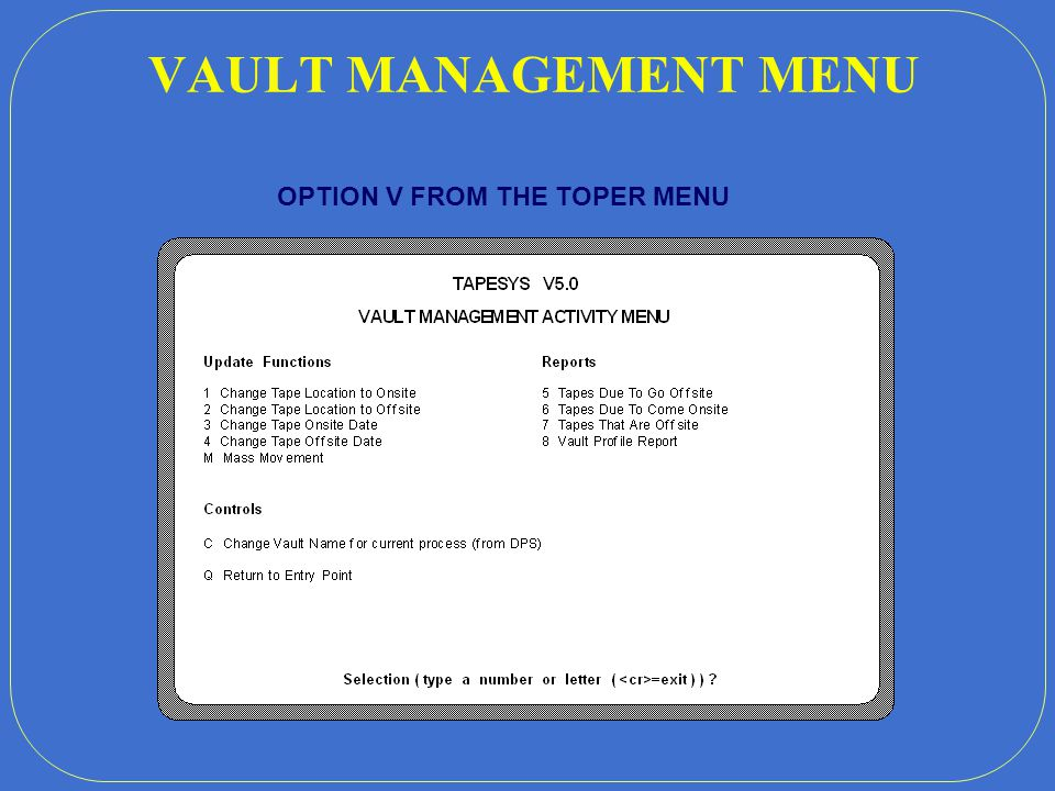 SOFTWARE PARTNERS TAPESYS V5.2 MAINTENANCE SCREEN Licensed to: SafeBank Systems, Inc. SelectQ or1. Exit this menu 2. Enter new tapes 3. Remove tapes 4