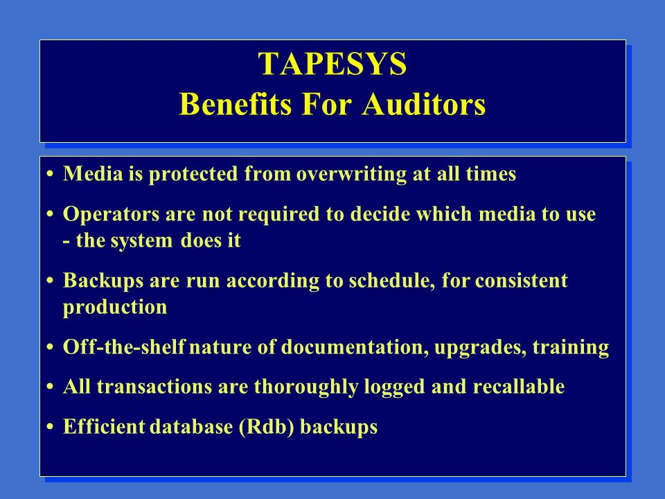 TAPESYS General Benefits Control over growing media inventory Stable, documented system for management No more lost tapes or cartridges Efficient use of media Little training needed for operators Pool control of all media Control over growing media inventory Stable, documented system for management No more lost tapes or cartridges Efficient use of media Little training needed for operators Pool control of all media
