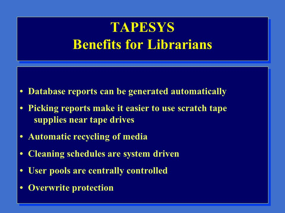 TAPESYS Benefits For Auditors Media is protected from overwriting at all times Operators are not required to decide which media to use - the system do