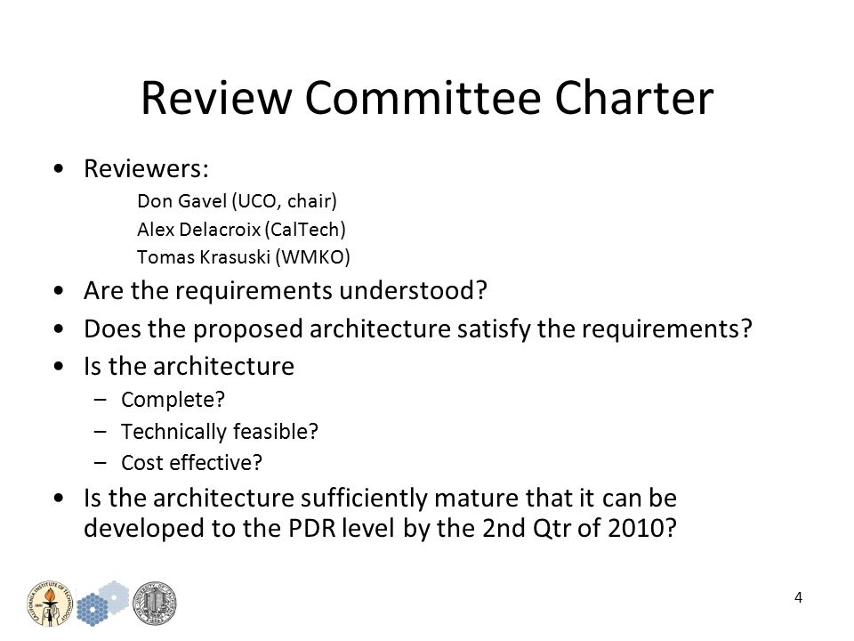 4 Review Committee Charter Reviewers: Don Gavel (UCO, chair) Alex Delacroix (CalTech) Tomas Krasuski (WMKO) Are the requirements understood.