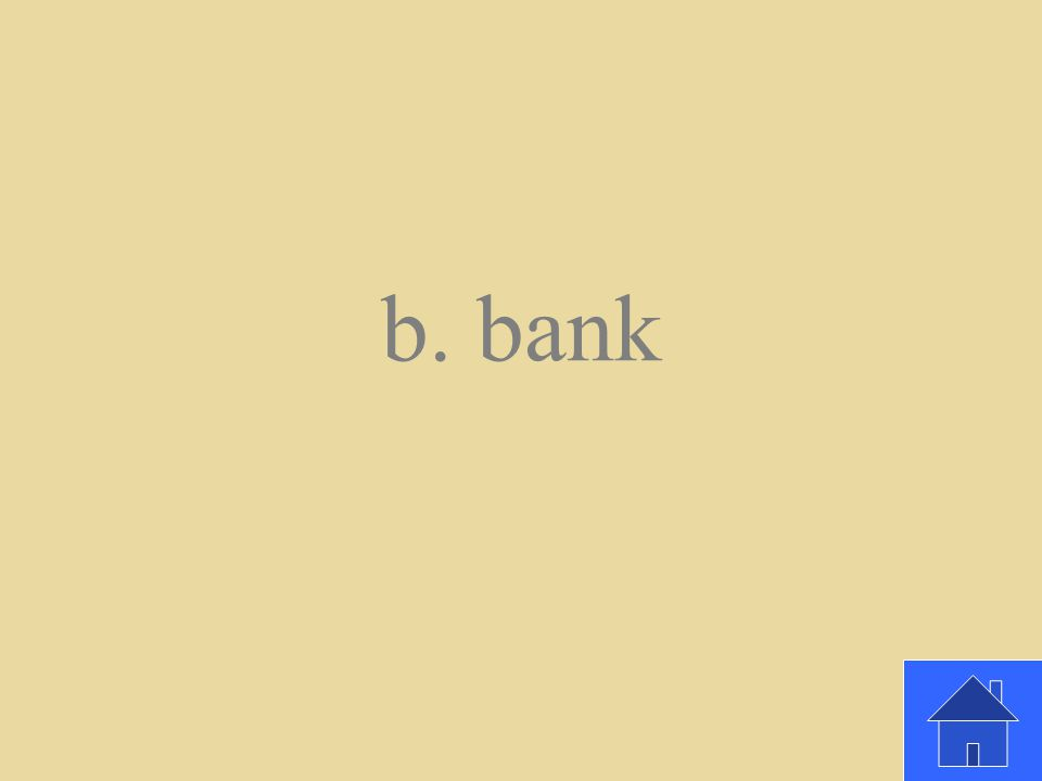 Where is a good place to go for information about money? a. mall b. bank c. restaurant