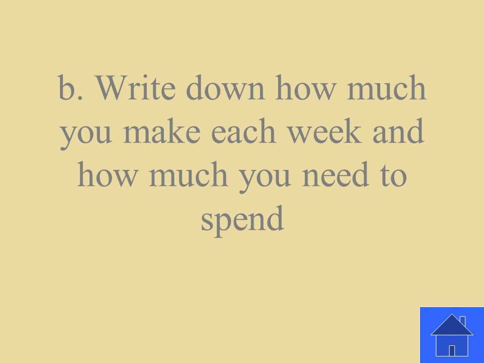 B How do you make a plan for spending and saving. a.
